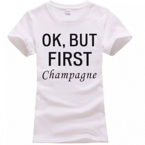 OK, BUT FIRST CHAMPAGNE T-SHIRT